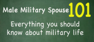 Male Military Spouse 101 - Military Life